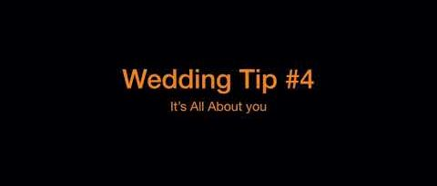 Wedding Tip #4 - It's all about YOU!